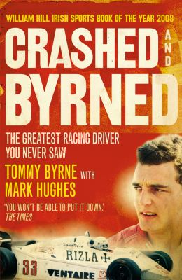 Crashed and Byrned: The Greatest Racing Driver You Never Saw 9781906850180