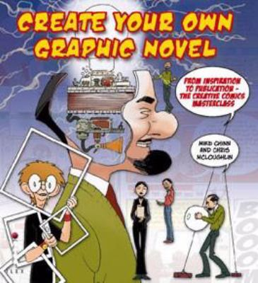 Create Your Own Graphic Novel: From Inspiration to Publication 9781904705901