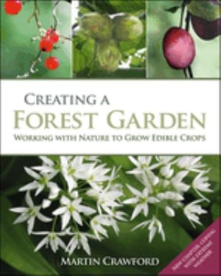 Creating a Forest Garden: Working with Nature to Grow Edible Crops 9781900322621