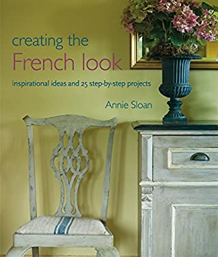 Creating the French Look: Inspirational Ideas and 25 Step-By-Step Projects 9781907563959