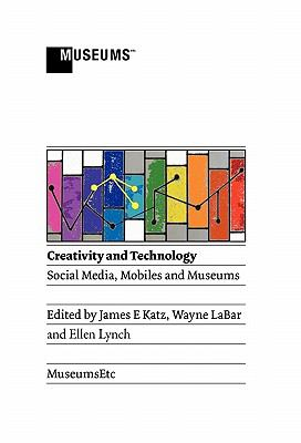 Creativity and Technology: Social Media, Mobiles and Museums 9781907697128