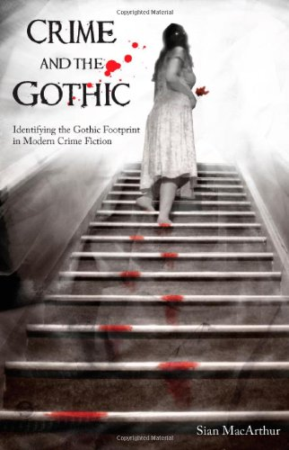 Crime and the Gothic: Identifying the Gothic Footprint in Modern Crime Fiction 9781907471476
