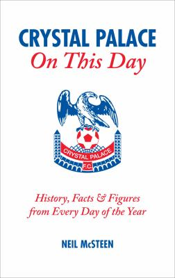 Crystal Palace on This Day: History, Facts & Figures from Every Day of the Year 9781905411269