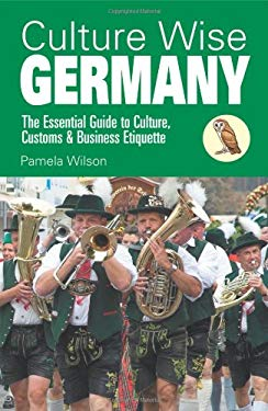 Culture Wise Germany: The Essential Guide to Culture, Customs & Business Etiquette 9781905303335