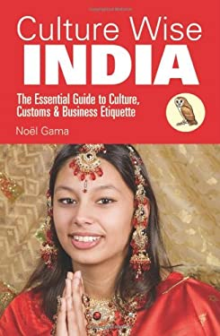 Culture Wise India: The Essential Guide to Culture, Customs & Business Etiquette 9781905303472