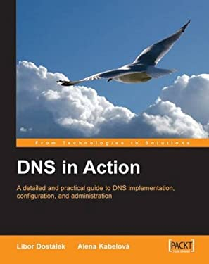 DNS in Action: A Detailed and Practical Guide to DNS Implementation, Configuration, and Administration 9781904811787