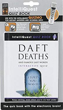 Daft Deaths and Famous Last Words Interactive Quiz 9781904797159