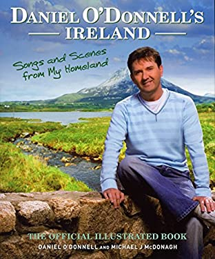 Daniel O'Donnell's Ireland: Songs and Scenes from My Homeland: The Official Illustrated Book 9781905264087