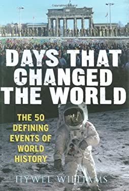 Days That Changed the World: The 50 Defining Events of World History 9781905204380
