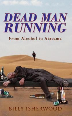 Dead Man Running: From Alcohol to Atacama 9781907294341