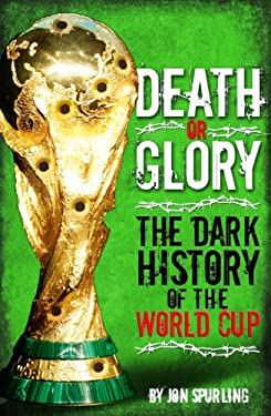 Death or Glory: The Dark History of the World Cup 9781905326808