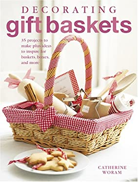 Decorating Gift Baskets: 35 Projects to Make Plus Ideas to Inspire for Baskets, Boxes, and More 9781906094942