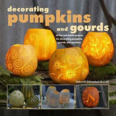 Decorating Pumpkins and Gourds: 20 Fun and Stylish Projects for Decorating Pumpkins, Gourds, and Squashes 9781906525200