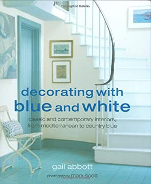 Decorating with Blue and White: Classic and Contemporary Interiors, from Mediterranean to Country Blue 9781906094645