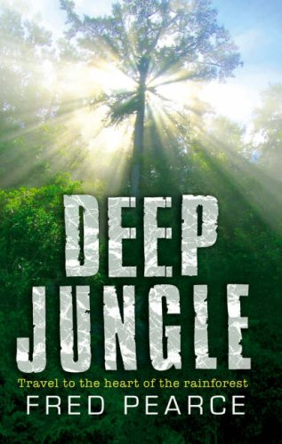Deep Jungle: Journey to the Heart of the Rainforest 9781903919569