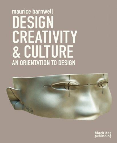 Design, Creativity & Culture: An Orientation to Design 9781907317408