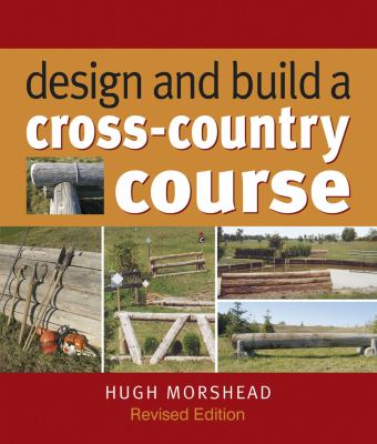 Design and Build a Cross Country Course. Hugh Morshead Morshead and Hugh Morshead