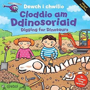 Dewch I Chwilio: Cloddio am Ddinosoriaid 9781909666184