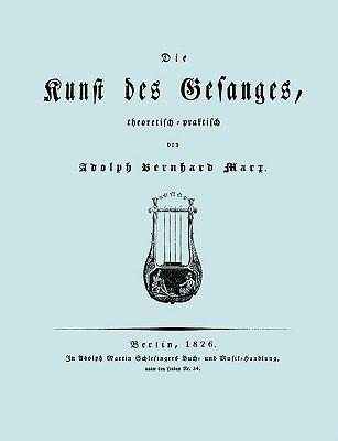 Die Kunst Des Gesanges, Theoretisch-Practisch (Facsimile 1826) 9781906857660