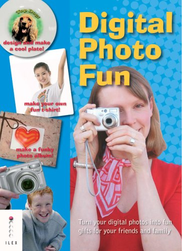 Digital Photo Fun: Turn Your Digital Photos into Fun Gifts for Your Friends and Family 9781904705666