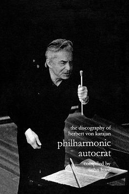 Discography of Herbert Von Karajan. Philharmonic Autocrat 1. [Third Edition]. [2000]. 9781901395044