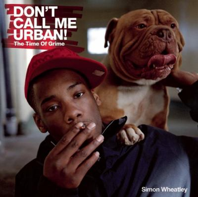 Don't Call Me Urban!: The Time of Grime 9781904794479