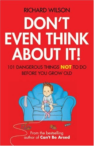 Don't Even Think about It!: 101 Dangerous Things NOT to Do Before You Grow Old 9781906032746