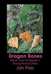 Dragon Bones - Ritual, Myth and Oracle in Shang Period China 21110792