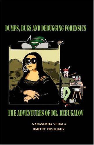 Dumps, Bugs and Debugging Forensics: The Adventures of Dr. Debugalov 9781906717254