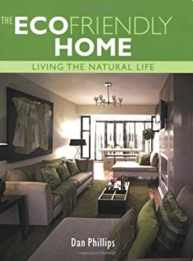 The Ecofriendly Home: Living the Natural Life 9781904760627