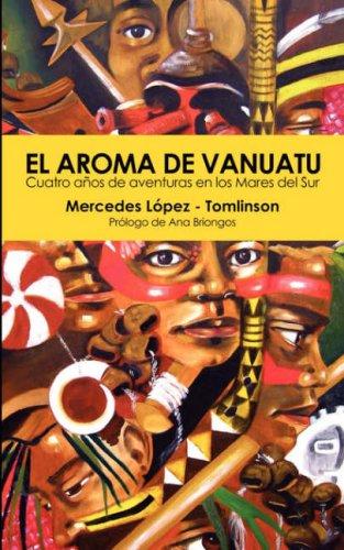 El Aroma de Vanuatu -Cuatro Aos de Aventuras En Los Mares del Sur 9781906393069