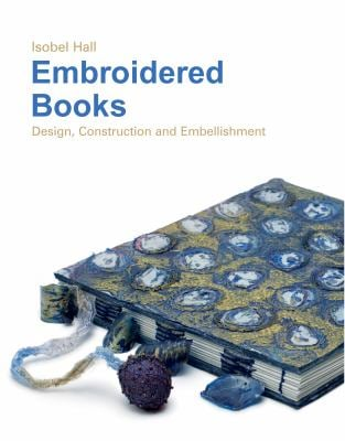 Embroidered Books: Design, Construction and Embellishment 9781906388133