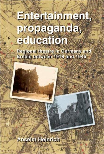 Entertainment, Propaganda, Education: Regional Theatre in Germany and Britain Between 1918 and 1945 9781902806754