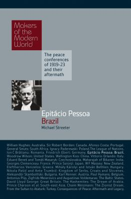 Epitacio Pessoa, Brazil: The Makers of the Modern World, the Peace Conferences of 1919-23 and Their Aftermarth 9781905791866