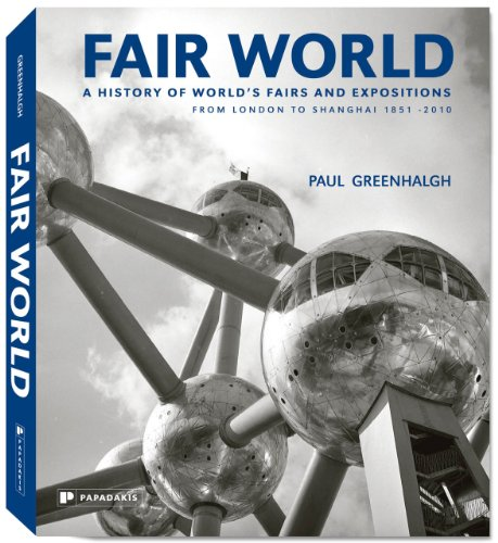Fair World: A History of World's Fairs and Expositions from London to Shanghai 1851-2010 9781906506094