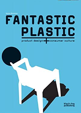 Fantastic Plastic: Product Design & Consumer Culture 9781906155407