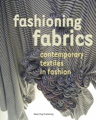 Fashioning Fabrics: Contemporary Textiles in Fashion 9781904772415