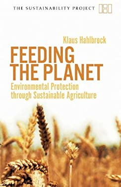 Feeding the Planet: Environmental Protection Through Sustainable Agriculture 9781906598112