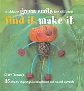 Find It, Make It: Outdoor Green Crafts for Children 11744708