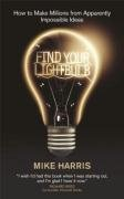 Find Your Lightbulb: How to Make Millions from Apparently Impossible Ideas 9781906465049