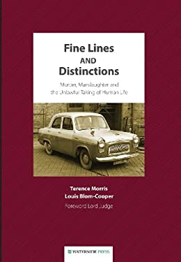 Fine Lines and Distinctions: Murder, Manslaughter and the Unlawful Taking of Human Life 9781904380665