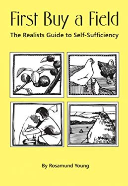 First Buy a Field: The Realist's Guide to Self-Sufficiency 9781904871309