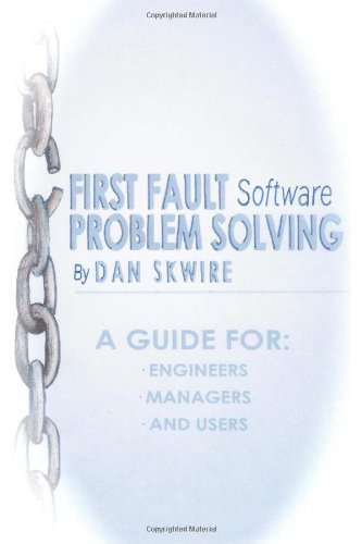 First Fault Software Problem Solving: A Guide for Engineers, Managers and Users 9781906717421
