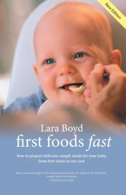 First Foods Fast: How to Prepare Delicious Simple Meals for Your Baby, from First Tastes to One Year 9781905222469