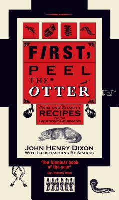 First, Peel the Otter: Grim and Ghastly Recipes for the Gruesome Gourmand 9781904573562