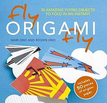 Fly Origami Fly: 35 Amazing Flying Objects to Fold in an Instant [With Origami Paper] 9781907030598