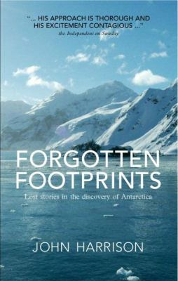 Forgotten Footprints: Lost Stories in the Discovery of Antarctica 9781906998219