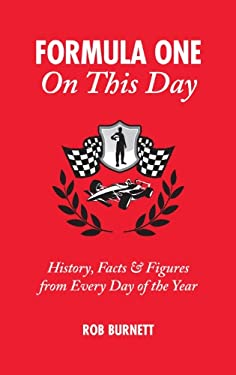 Formula One on This Day: History, Facts and Figures from Every Day of the Year 9781905411634