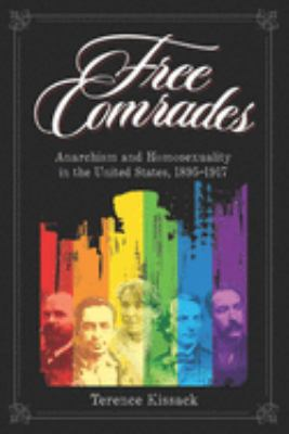 Free Comrades: Anarchism and Homosexuality in the United States, 1895-1917 9781904859116