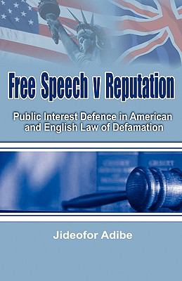 Free Speech V Reputation: Public Interest Defence in American and English Law of Defamation 9781906704322